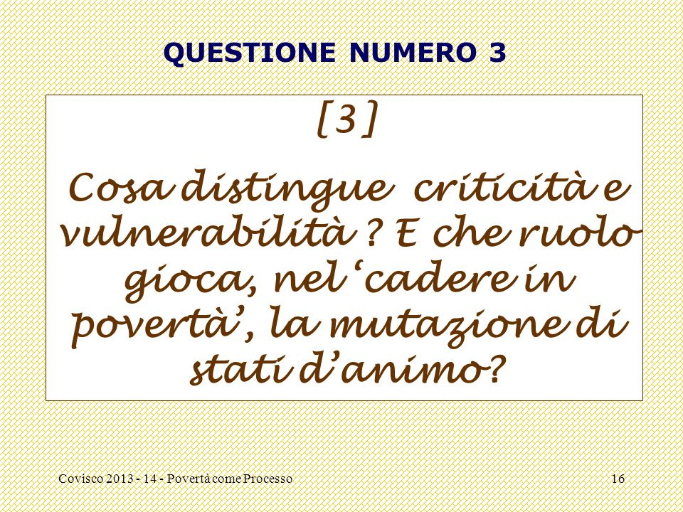 QUESTIONE NUMERO 3 [3] Cosa distingue criticità e vulnerabilità E che ruolo gioca, nel 'cadere in povertà', la mutazione di stati d'animo